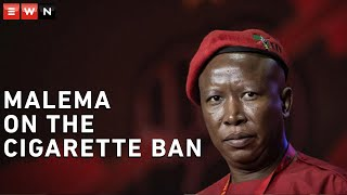 During a virtual press briefing, EFF leader Julius Malema said that the banning of cigarettes should be based solely on scientific evidence.
