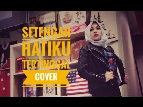 Setengah hatiku tertinggal - geisha (cover)