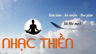 Nhạc Thiền nghe cả ngày không chán - Tịnh Tâm - An Lạc - Thư Giãn - Dễ Ngủ   Tải nhạc thiền mp3