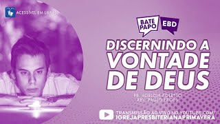 Bate Papo EBD - Discernindo a Vontade de Deus