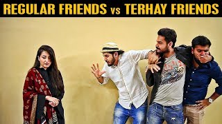 REGULAR FRIENDS vs TERHAY FRIENDS (Best Friends) | Karachi Vynz Official