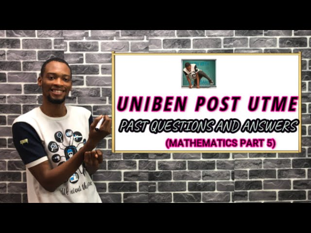 UNIBEN Maths Post UTME Questions And Solutions (Pt. 5)