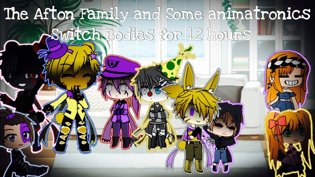 The Afton Family And Some Animatronics Switch Bodies For 12 Hours / FNAF