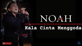 Download Kala Cinta Menggoda - Noah | Video Lirik
