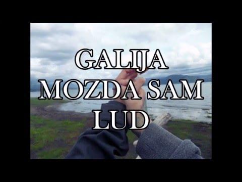 GALIJA - MOZDA SAM LUD + TEKST