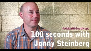 100 seconds with Jonny Steinberg | A Man Of Good Hope