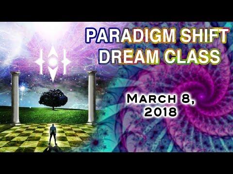 Paradigm Shift Central: Dream Class. March 8, 2018