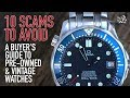 Don't Get Ripped Off - A Guide To 10 Things You Should Avoid When Buying Pre-Owned & Vintage Watches