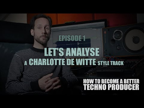 Let's Analyse A CHARLOTTE DE WITTE Style Track - HOW TO BECOME A BETTER TECHNO PRODUCER - S02E01