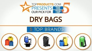 Best Dry Bag Reviews 2017 – How to Choose the Best Dry Bag