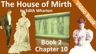 Book 2 - Chapter 10 - The House of Mirth by Edith Wharton(Book 2: Chapter 10. Classic Literature VideoBook with synchronized text, interactive transcript, and closed captions in multiple languages. Audio courtesy of ..., 2011-10-10T12:47:38.000Z)
