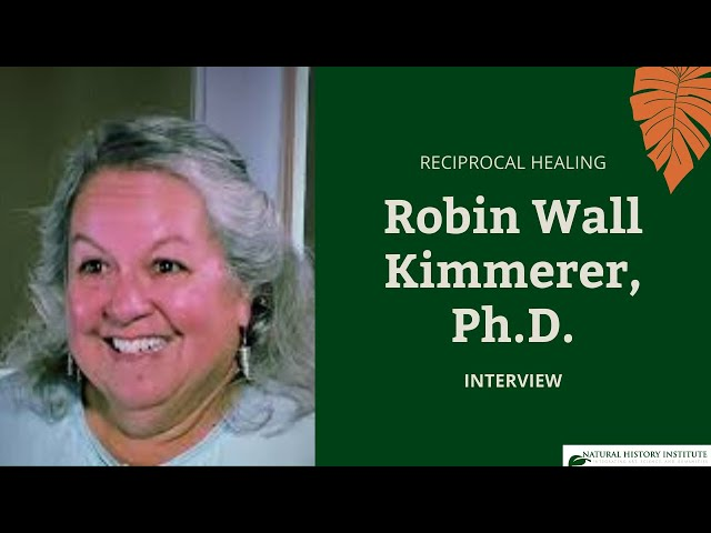 Reciprocal Healing: Interview with Robin Wall Kimmerer, Ph.D.