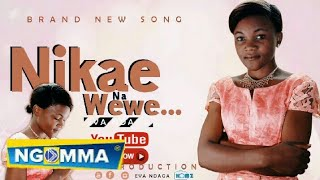 Eva Ndaga- Nikae na wew (official audio)