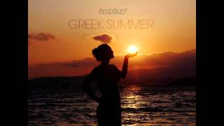 Ambition² &  Benedict Ammann - Greek Summer (Original Mix)(, 2013-07-21T12:06:45.000Z)