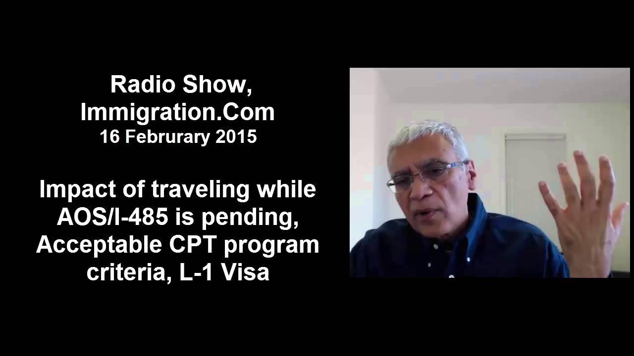 Radio Show, 16 February 2015, Traveling while AOS/I-485 pending, CPT  criteria, L-1 Visa