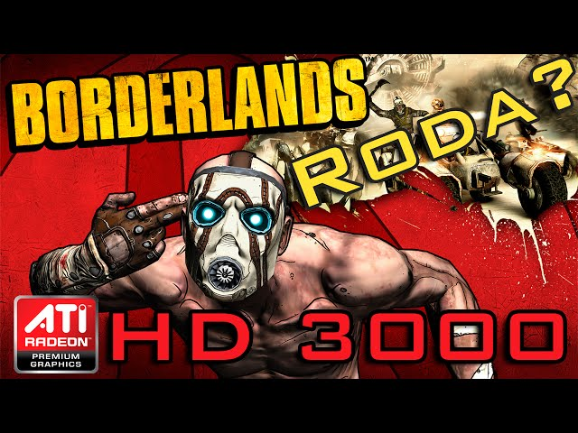 Borderlands - ATI Radeon HD3000 (Onboard)