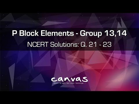 P - Block  || Group 13 & 14 - Boron and Carbon Family || NCERT Solutions: Q 21 - 23