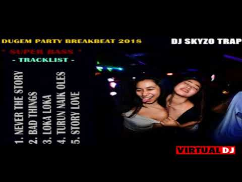 DUGEM PARTY BREAKBEAT TERKINI 2018  |  MIXTAPE SUPER BASS |  BY DJ SKYZO TRAP