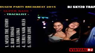 DUGEM PARTY BREAKBEAT TERKINI 2018  |  MIXTAPE SUPER BASS |  BY DJ SKYZO TRAP