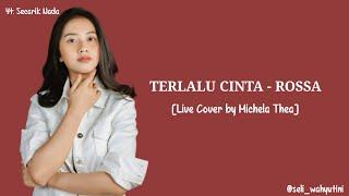 Terlalu Cinta -Rossa   Live Cover by Michela Thea Lirik