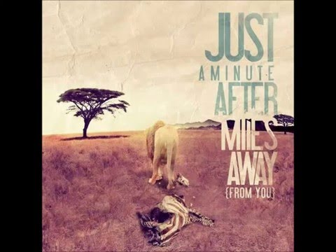 Miles Away (from you) - Just a Minute After