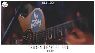 Leo Hastadhy - Broken Hearted Son #MusicSession