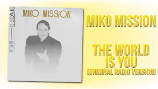 Miko Mission - The World Is You (Original Radio Version)