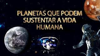 PLANETAS QUE PODEM SUSTENTAR A VIDA HUMANA!