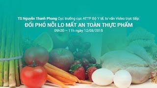 Cục trưởng Cục ATTP tư vấn về an toàn thực phẩm