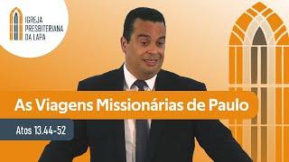 As Viagens Missionárias de Paulo (Atos 13.44-52) por Rev. Gilberto Barbosa