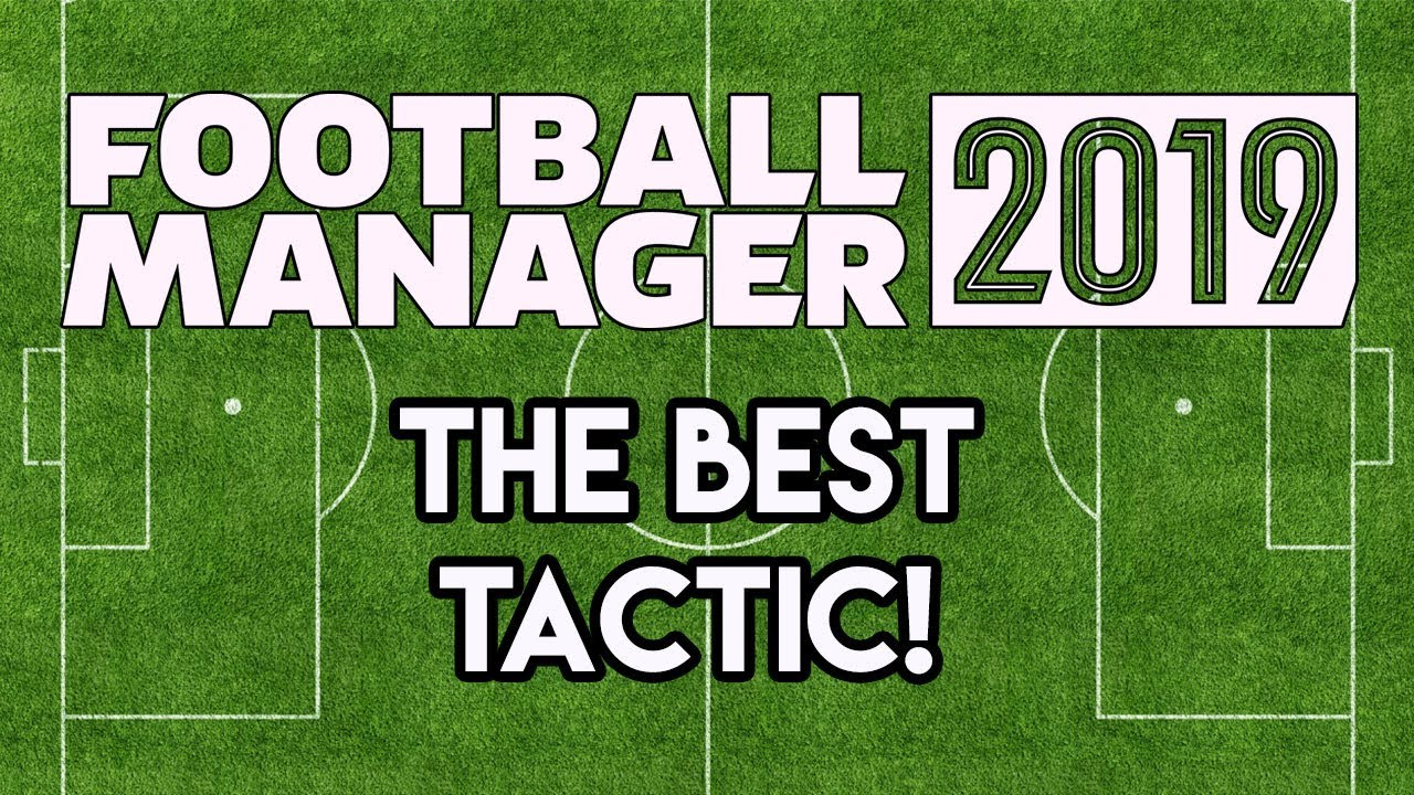 Football Manager 2019: The Best Tactic for FM19 - Tested!