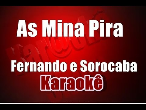 Fernando e Sorocaba - As Mina Pira - Karaoke