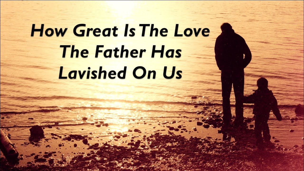 Quotes About The Love Of A Father: How Great Is The Love The Father Has Lavished On Us