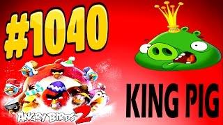 Angry Birds 2-Cobalt Plateaus Missispiggy Rivers King Pig Level-1040 Three Star Walkthrough