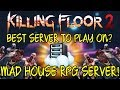 Killing Floor 2 | BEST SERVER TO PLAY ON? RPG Server With A Lot Of Custom Stuff! (Maps, Zeds...)