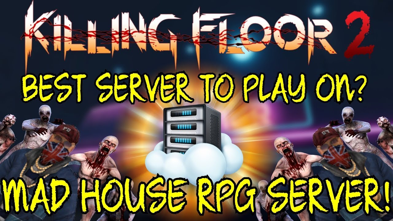Killing Floor 2 Best Server To Play On Rpg Server With A Lot Of Custom Stuff Maps Zeds Youtube