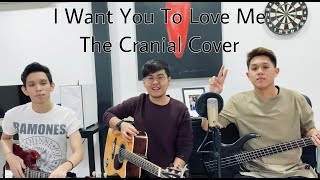 I Want You To Love Me - Alif Satar ( The Cranial Cover
