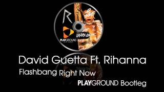 David Guetta Ft. Rihanna - Flashbang Right Now (Playground Bootleg)
