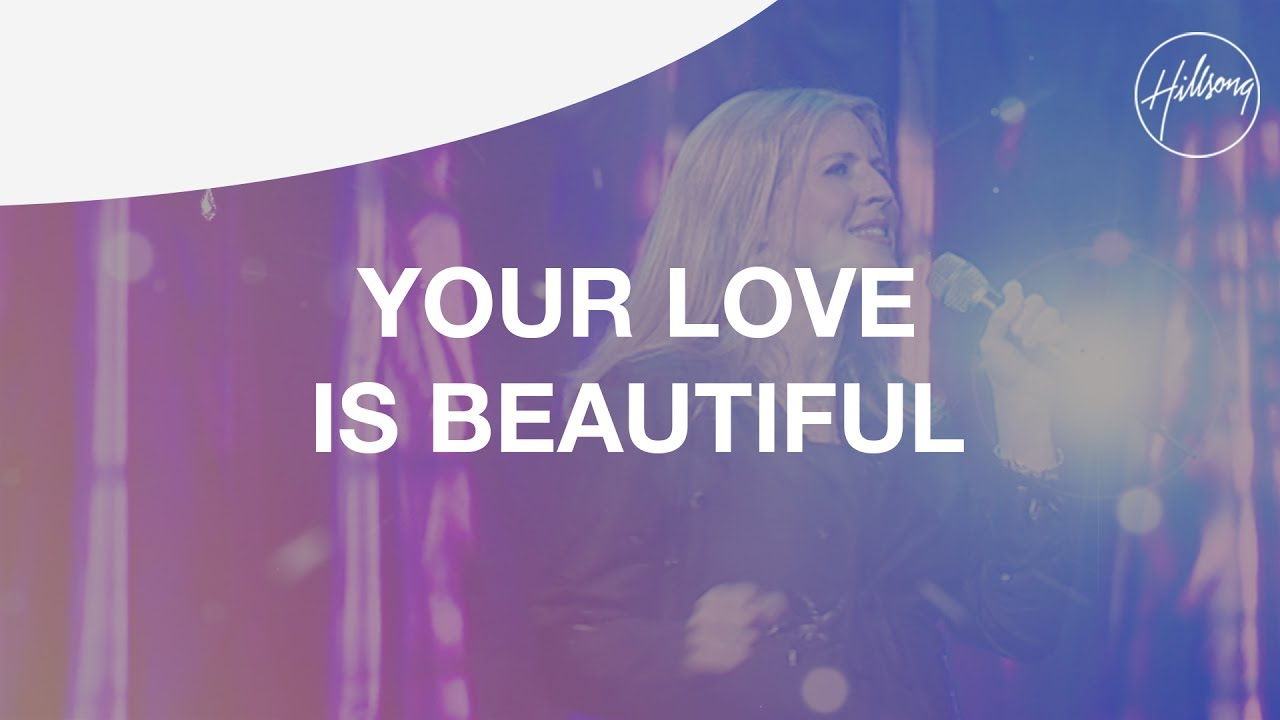 Your Love Is Beautiful - Hillsong Worship