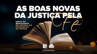 #6 | As boas novas da justiça pela fé | 18/07/21