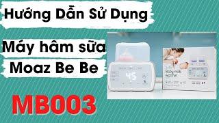 Cách Sử Dụng Chi Tiết Máy Hâm Sữa Tiệt Trùng Moaz Bebe MB 003