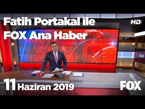 11 Haziran 2019 Fatih Portakal ile FOX Ana Haber