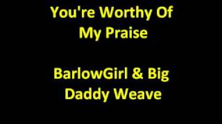 Watch Big Daddy Weave Youre Worthy Of My Praise video