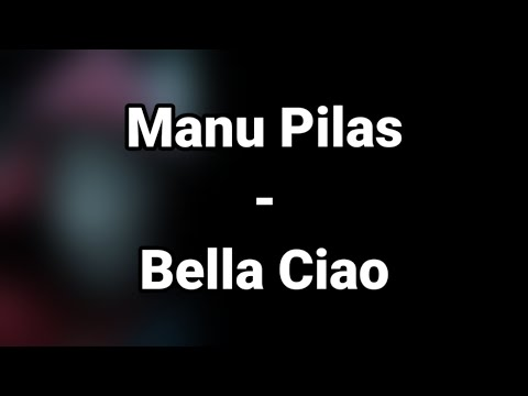 bella-ciao---manu-pilas-(lyrics)