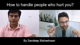 How to handle people who hurt you? By Sandeep Maheshwari | Hindi