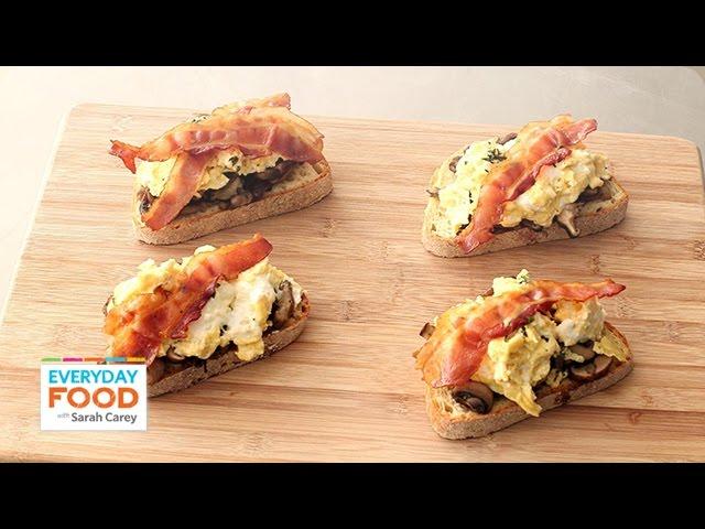 Bacon, Egg and Mushroom Breakfast Toast Recipe - Everyday Food with Sarah Carey