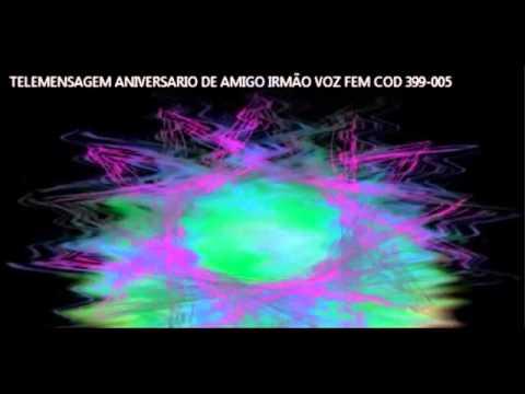 Telemensagem Aniversario De Amigo Irmão Voz Fem Cod 399 005 Youtube