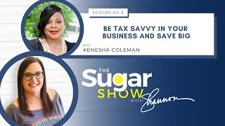 The SugarShow, S2, Ep. 8: Be Tax Savvy in Your Business and Save Big with  Kenesha Coleman