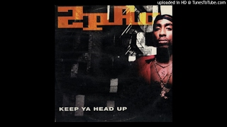 2pac keep ya head up Keep ya head up is a song by tupac shakur it addresses issues concerning lack of respect toward the female gender, especially poor black women it has a very positive message, and is often used as an example of shakur's softer side.