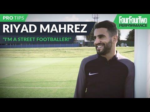 "Riyad Mahrez: ""I'm a street footballer!"""